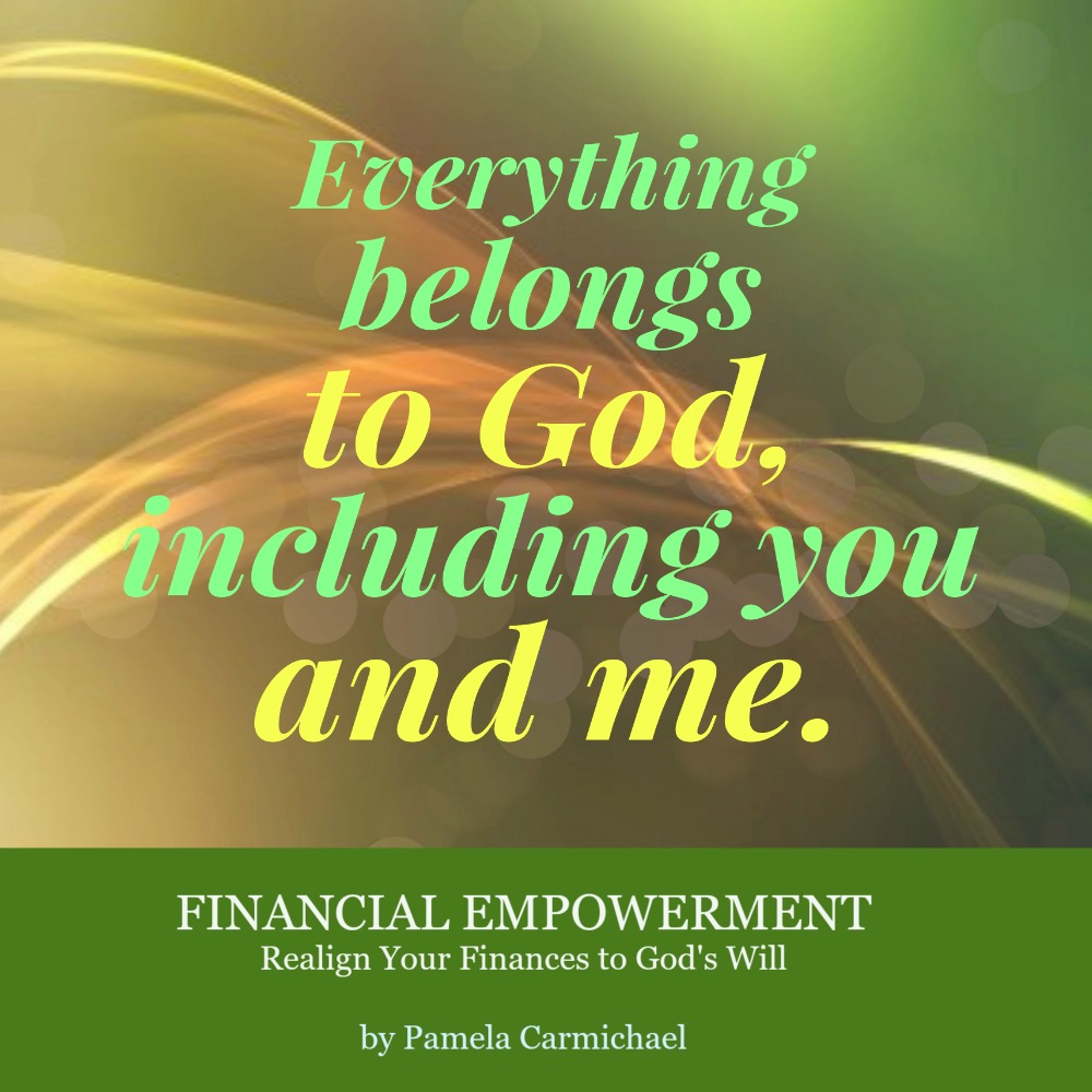 Everything Belongs To God Including You And Me Living Success