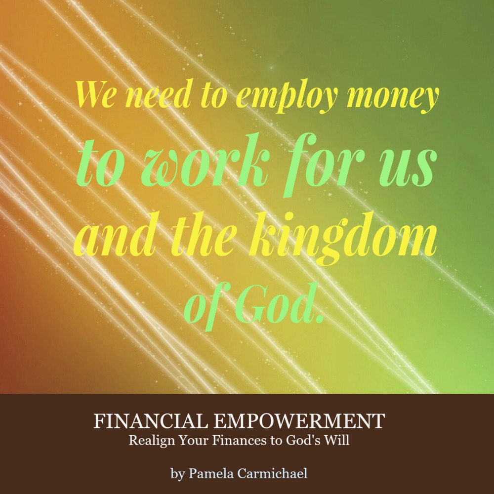 We The Kingdom: We Need To Employ Money To Work For Us And The Kingdom Of